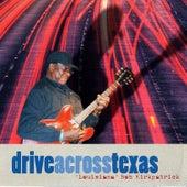 Drive Across Texas by Bob Kirkpatrick