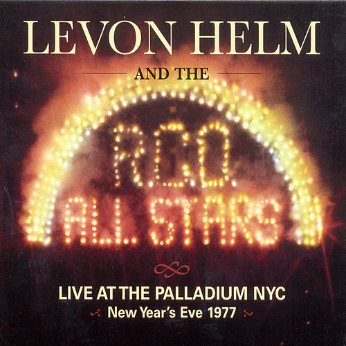 Live At The Palladium In Nyc, New Years '77 by Levon Helm