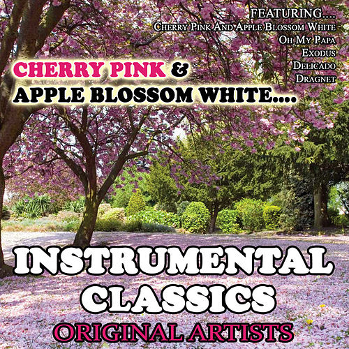 Cherry Pink And Apple Blossom White…Instrumental Classics by Various Artists