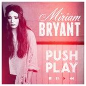 Push Play by Miriam Bryant