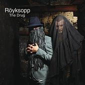 The Drug by Röyksopp