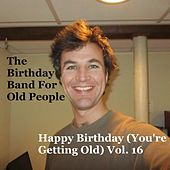 Happy Birthday (You're Getting Old, Vol. 16) by The Birthday Band for Old People