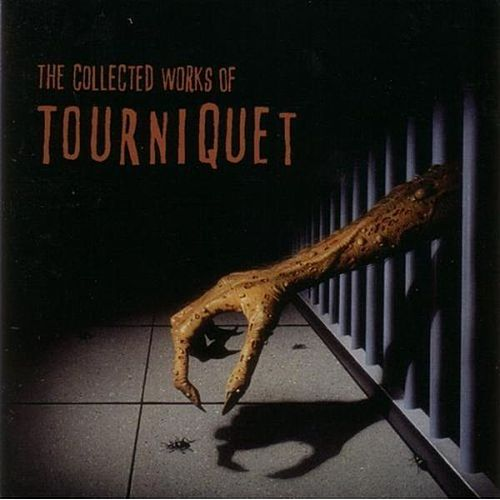 The Collected Works Of Tourniquet by Tourniquet