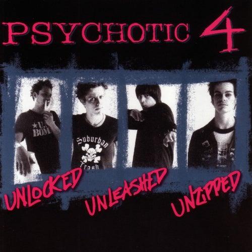 Unlocked Unleashed Unzipped by Psychotic 4