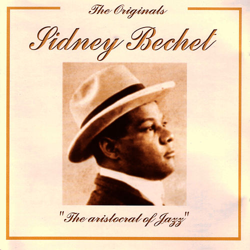 The Originals - The Aristocrat Of Jazz by Sidney Bechet