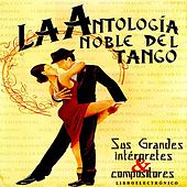 Antología Noble Del Tango: Sus Grandes Intérpretes Y Compositores de Various Artists