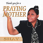 Thank You For a Praying Mother de Shay
