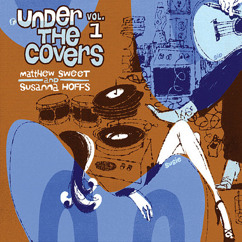 Under The Covers Vol. 1 by Matthew Sweet