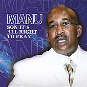 Son It's All Right To Pray de Manu (Gospel)