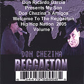Presents Don Chezina Y Amigos Welcome To The Reggaeton Hip Hop Nation 2005 Volume 7 de Various Artists