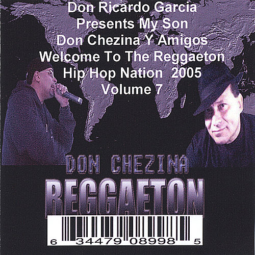 Presents Don Chezina Y Amigos Welcome To The Reggaeton Hip Hop Nation 2005 Volume 7 by Various Artists