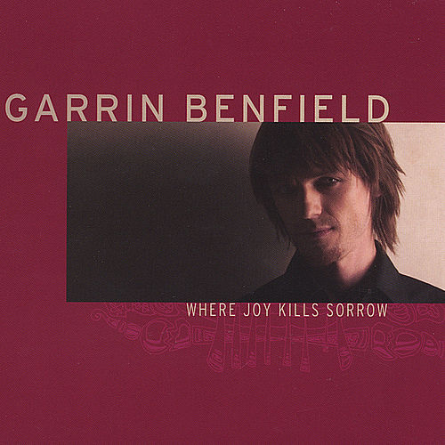 Where Joy Kills Sorrow von Garrin Benfield