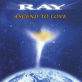 Ascend To Love de Ray Leonard