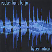 Hypermutator by Rubber Band Banjo