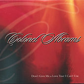 Don't Give Me A Love That I Can't Use by Colonel Abrams