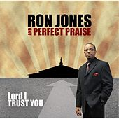 Lord I Trust You by Ron Jones