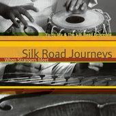 Silk Road Journeys: When Strangers Meet by Yo-Yo Ma