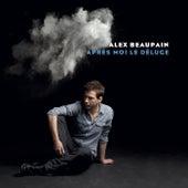 Après Moi Le Déluge de Alex Beaupain