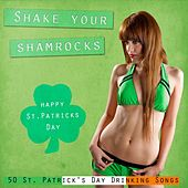 Shake Your Shamrocks (50 St. Patricks Day Drinking Songs) by Various Artists