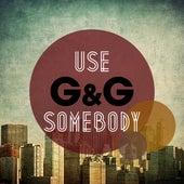 Use Somebody von G&G