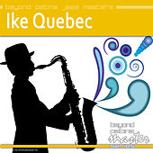 Beyond Patina Jazz Masters: Ike Quebec by Ike Quebec