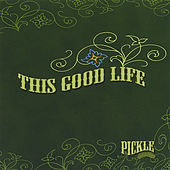 This Good Life von Pickle