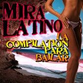 Mira Latino (La Compilation para Bailar) by Various Artists