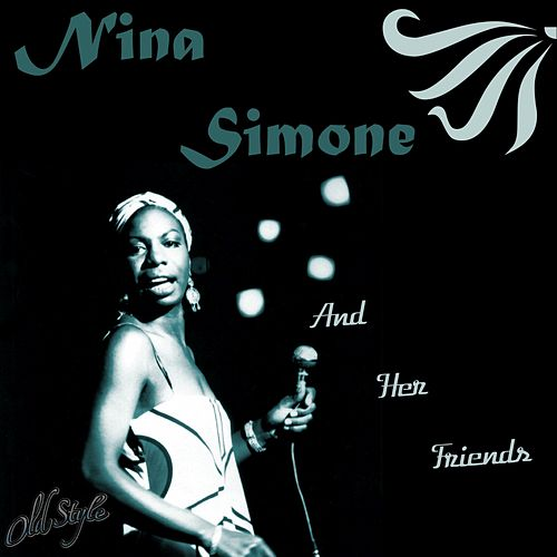 Nina Simone and Her Friends by Various Artists