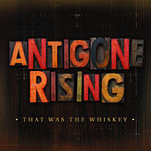 That Was the Whiskey by Antigone Rising
