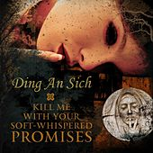 Kill Me With Your Soft-Whispered Promises by Ding An Sich