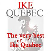 The Very Best of Ike Quebec (Original Recordings Digitally Remastered) by Ike Quebec