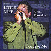 Forgive Me by Little Mike & the Tornadoes