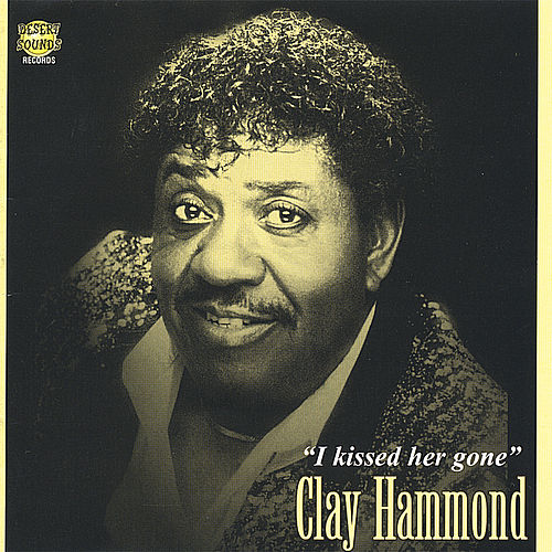 I Kissed Her Gone by Clay Hammond