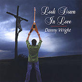 Look Down In Love de Danny Wright