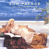 Give Me a Perfect World by Sun Palace