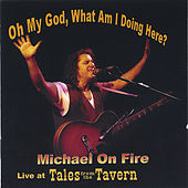 Oh My God, What Am I doing Here? by Michael On Fire