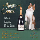 Magnum Opuss!: Cabaret Songs by B. Iris Tanner by Various Artists