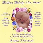 Mothers Melody~One Heart: Healing Flute Lullabies for Babies, Prenatal Music for Pregnancy through Infancy by Maria Kostelas