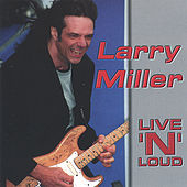 Live 'n ' Loud by Larry Miller