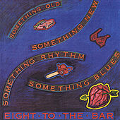 Something Old, Something New, Something Rhythm, Something Blues by Eight To The Bar