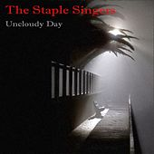 The Staple Singers: Uncloudy Day by The Staple Singers