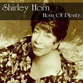 Shirley Horn: Horn of Plenty by Shirley Horn