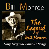 The Legend of Bill Monroe (Only Original Famous Songs) by Bill Monroe
