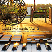 Lucid Moments, Vol. 3 - Finest Selection of Chill Out Club Lounge, Smooth Deep House and Cafe Bar Music von Various Artists