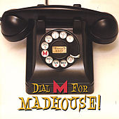 Dial M For Madhouse! by Madhouse!