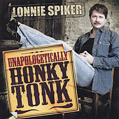 Unapologetically Honky Tonk by Lonnie Spiker