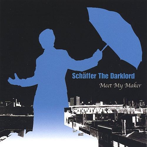 Meet My Maker by Schaffer The Darklord