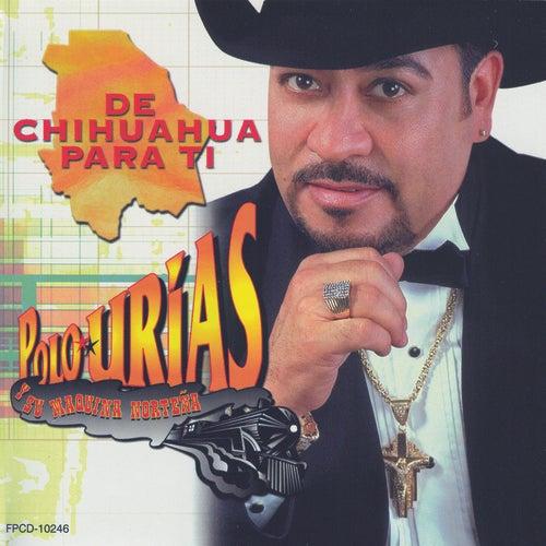 De Chihuahua Para Ti by Polo Urias