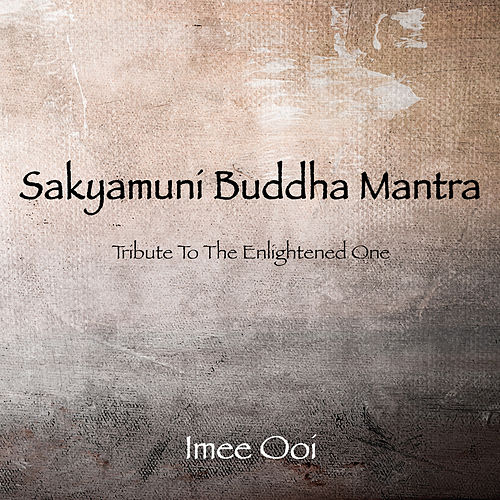 Sakyamuni Buddha Mantra - Tribute To The Enlightened One by Imee Ooi