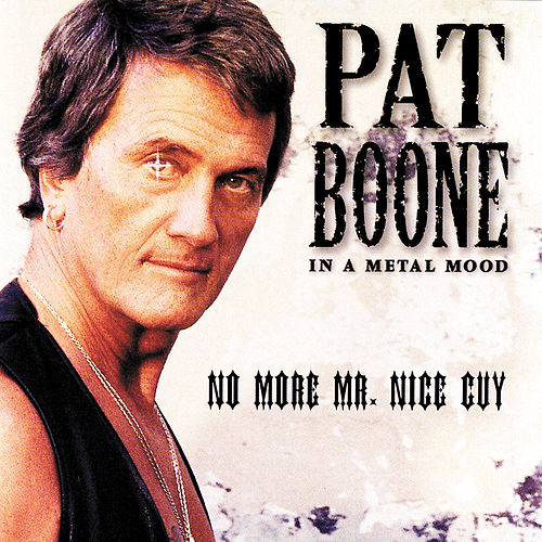 In A Metal Mood: No More Mr. Nice Guy by Pat Boone